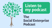 Listen to my podcast: The Social Enterprise Podcast